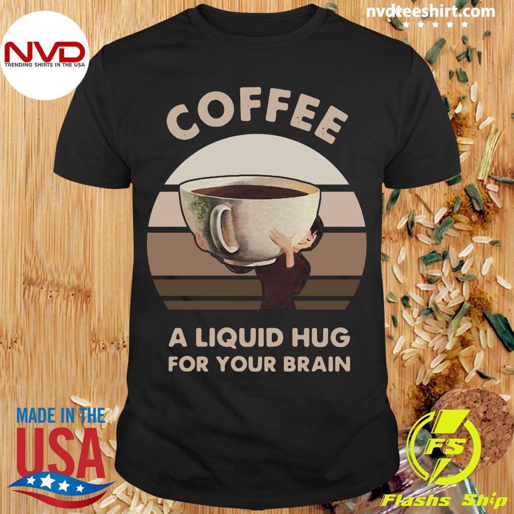 Official Coffee A Liquid Hug For Your Brain Shirt