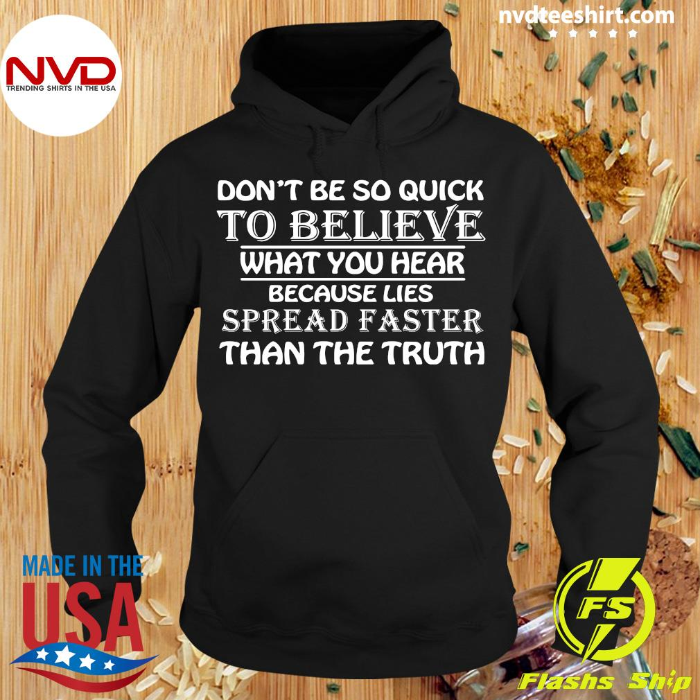 Official Don't Be So Quick To Believe What You Hear Because Lies Spread Faster Than The Truth Shirt Hoodie