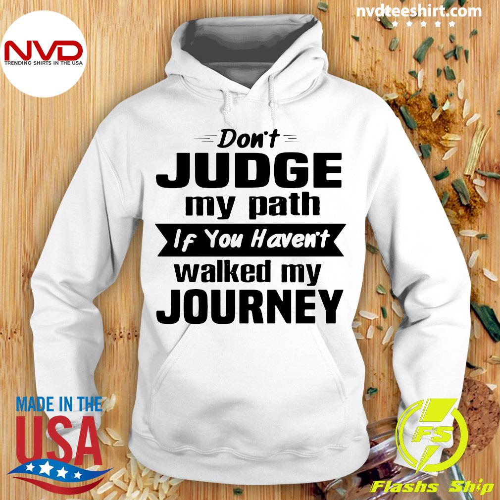 Official Don't Judge My Path If You Haven't Walked My Journey Shirt Hoodie