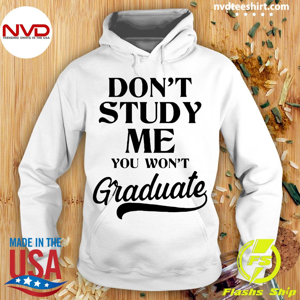 Official Don't Study Me You Won't Graduate Shirt Hoodie
