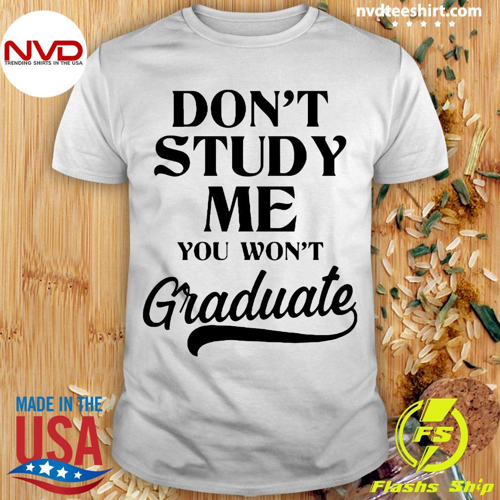 Official Don't Study Me You Won't Graduate Shirt