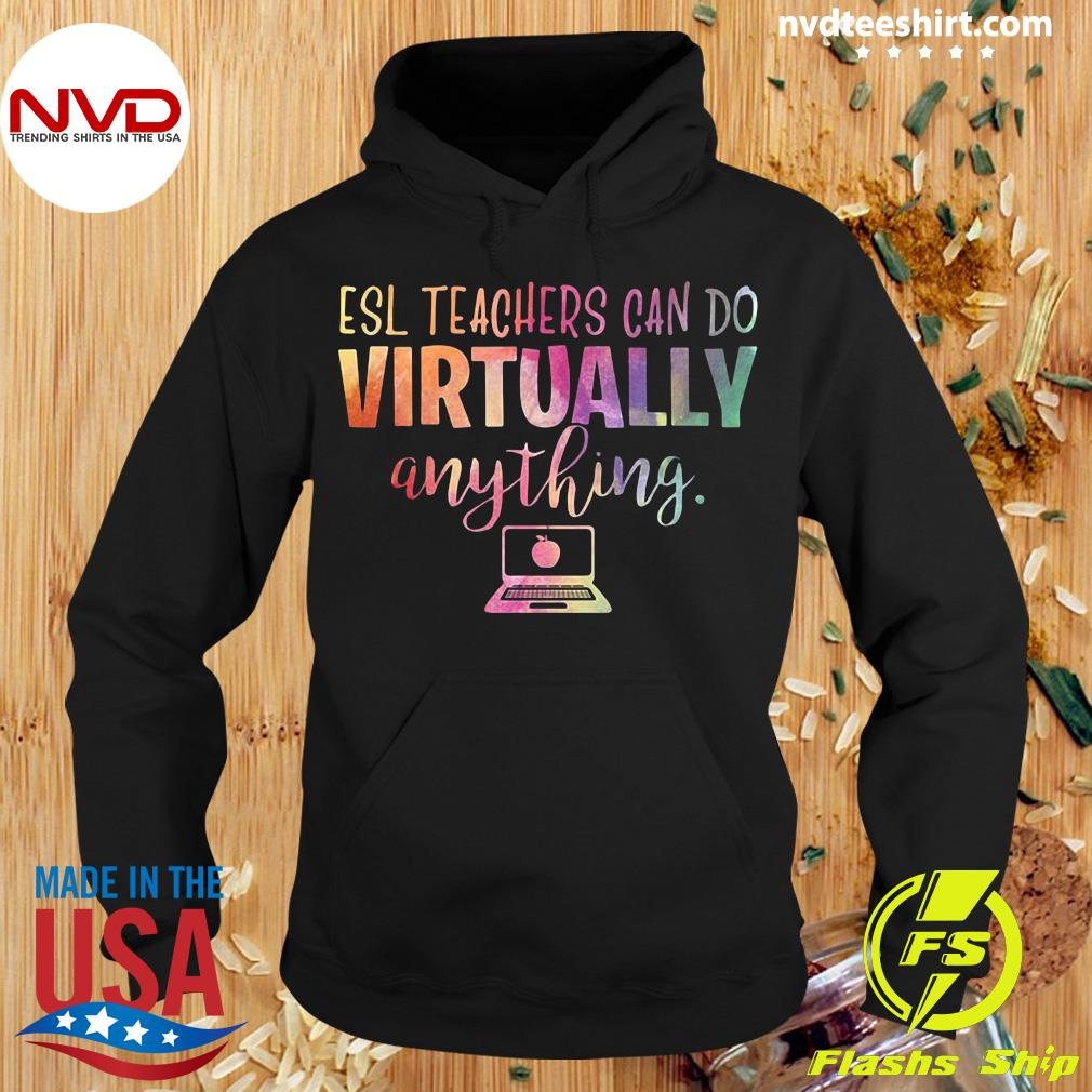 Official Esl Teachers Can Do Virtually Anything Shirt Hoodie