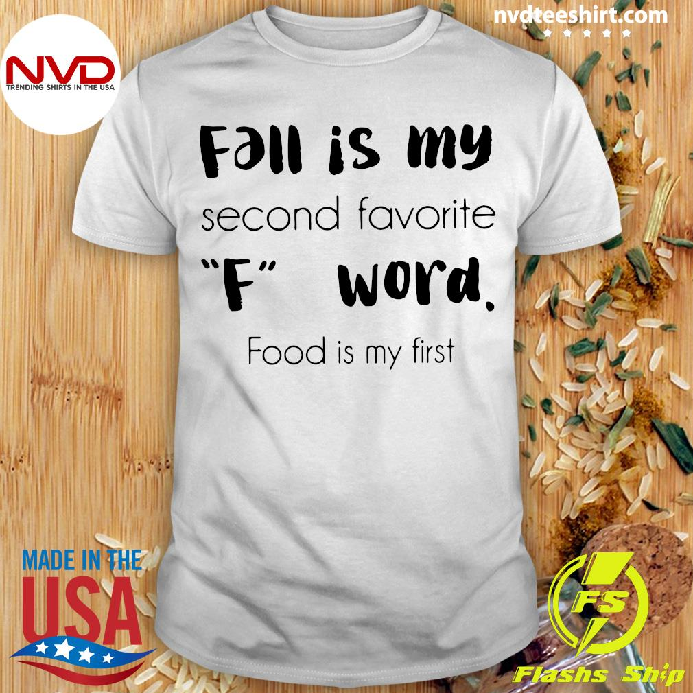 Official Fall Is My Second Favorite F Word Food Is My First Shirt