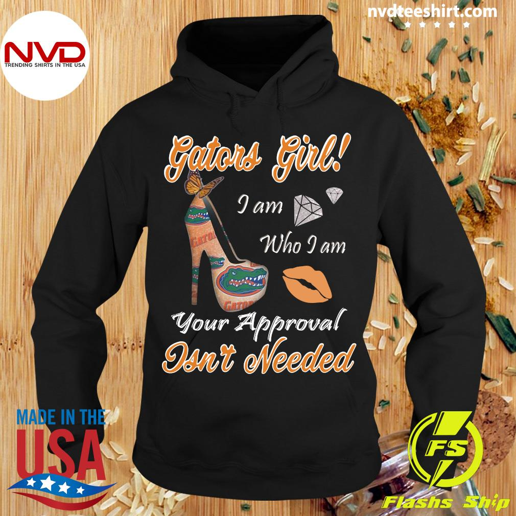 Official Florida Gators Girl I Am Who I Am Your Approval Isn't Needed Shirt Hoodie