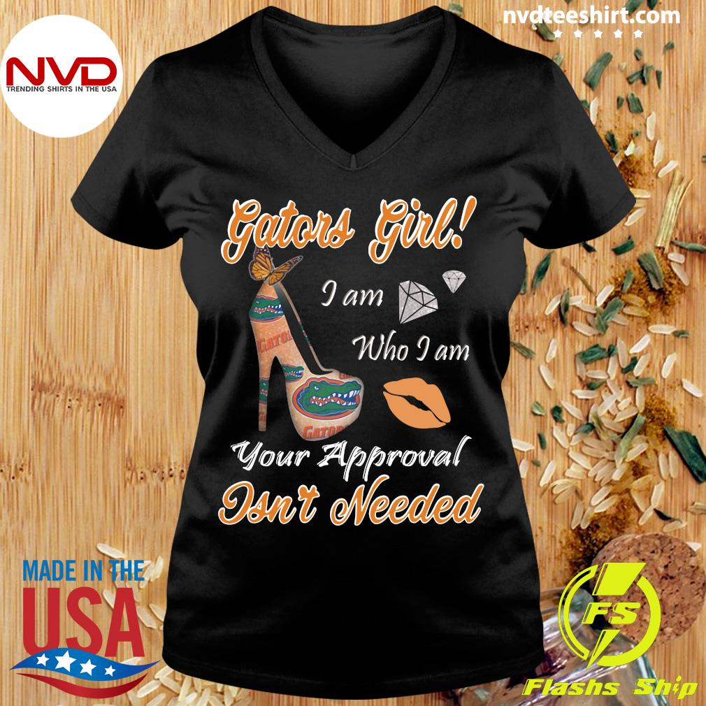 Official Florida Gators Girl I Am Who I Am Your Approval Isn't Needed Shirt Ladies tee
