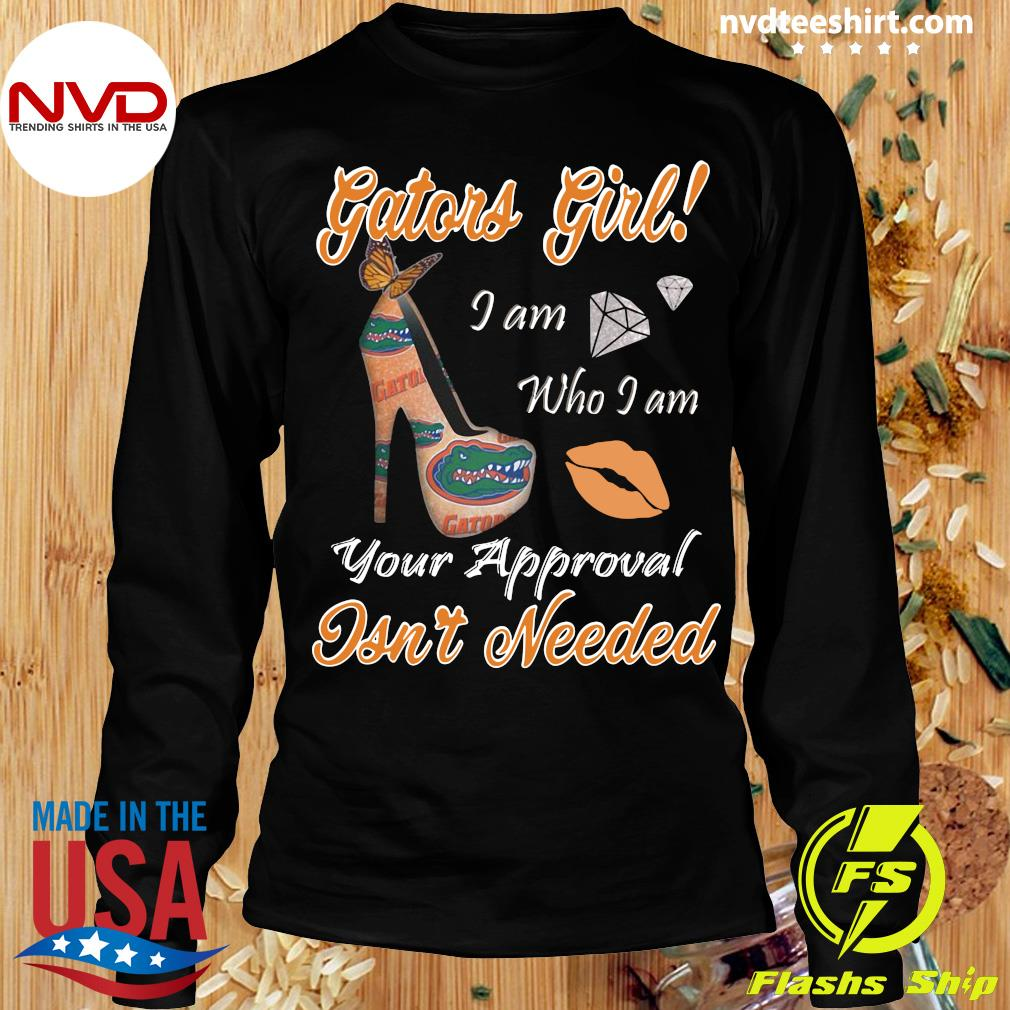 Official Florida Gators Girl I Am Who I Am Your Approval Isn't Needed Shirt Longsleeve