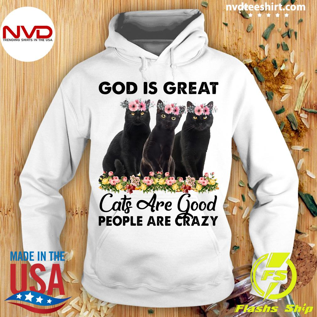 Official God Is Great Cats Are Good People Are Crazy Shirt Hoodie