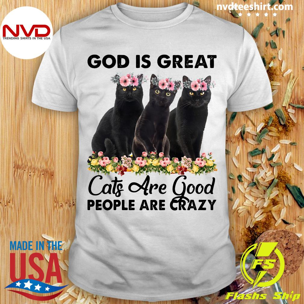Official God Is Great Cats Are Good People Are Crazy Shirt