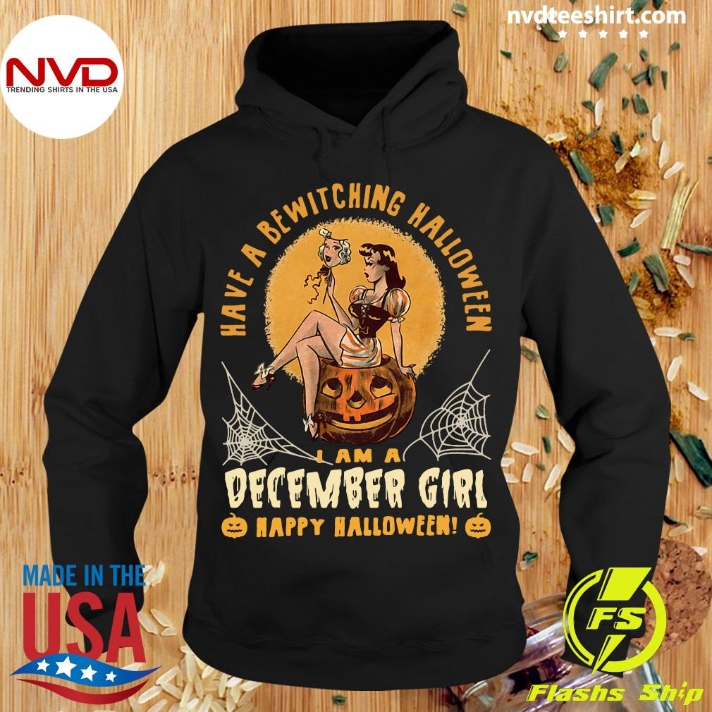 Official Have A Bewitching Halloween I Am A December Girl Happy Halloween Shirt Hoodie