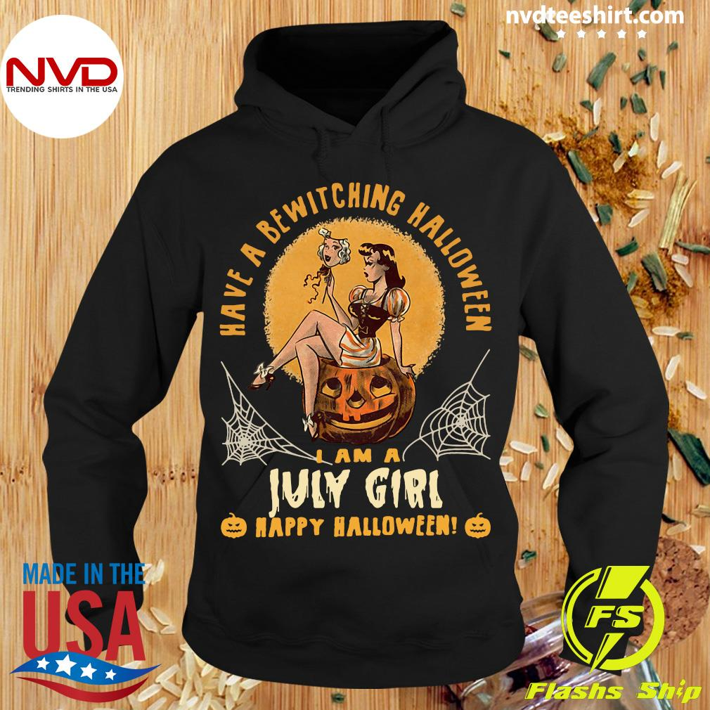 Official Have A Bewitching Halloween I Am A July Girl Happy Halloween Shirt Hoodie