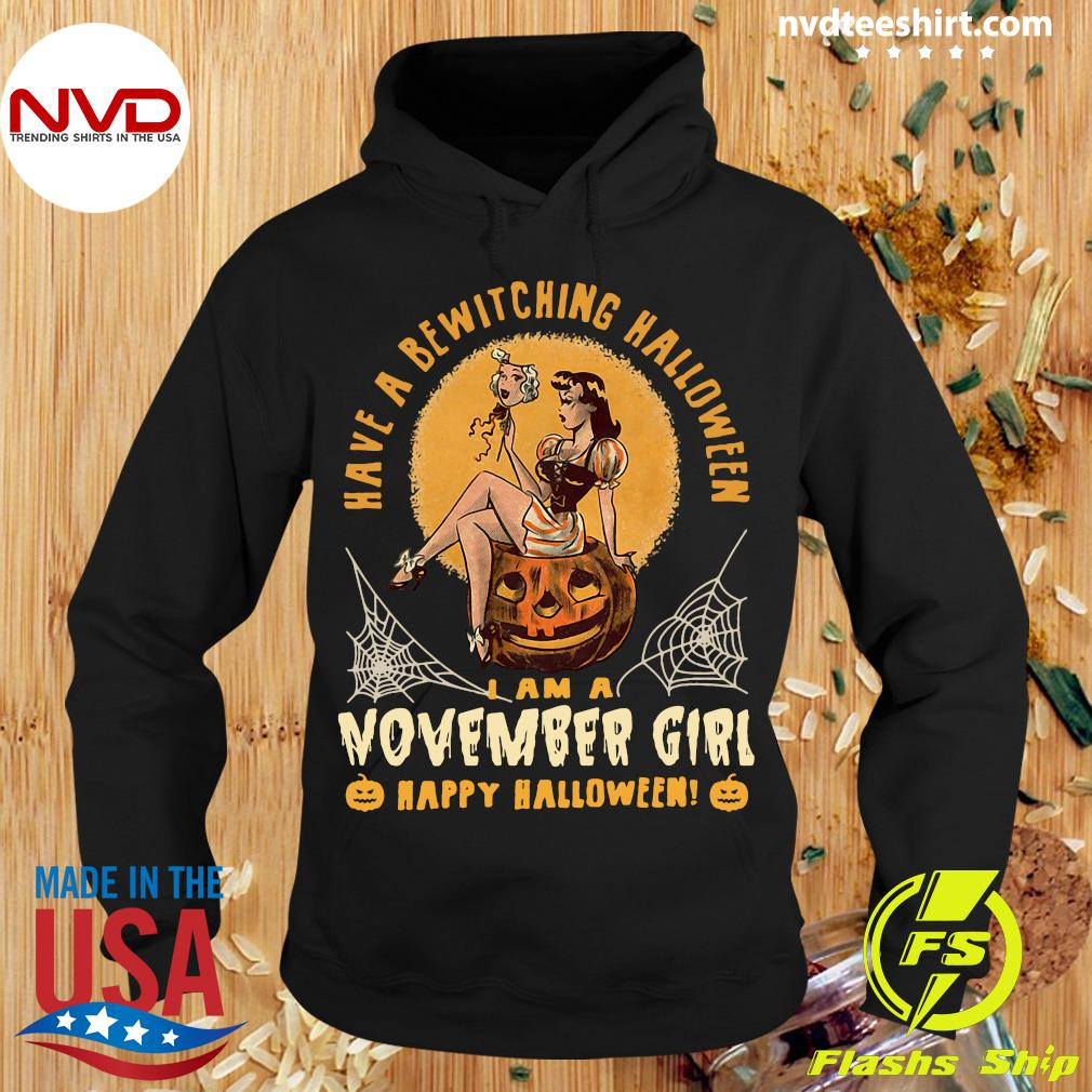 Official Have A Bewitching Halloween I Am A November Girl Happy Halloween Shirt Hoodie