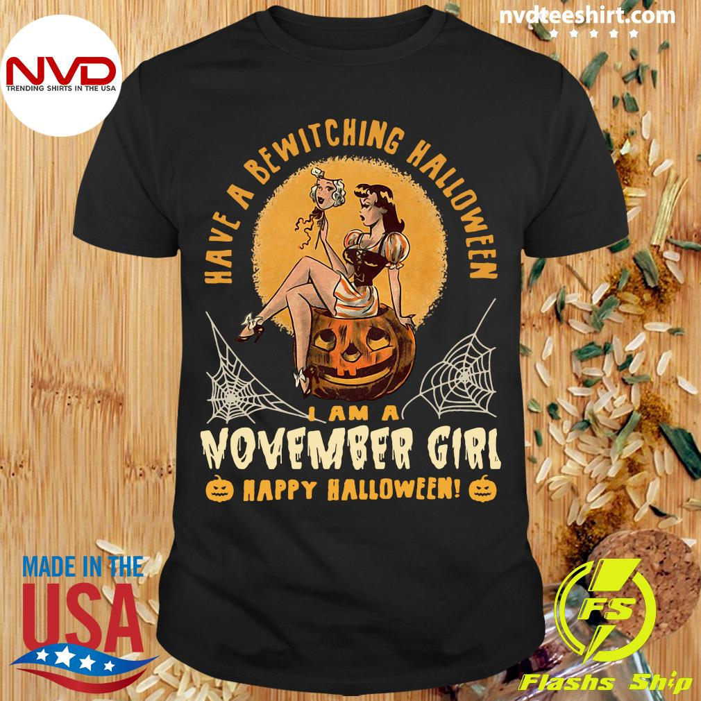 Official Have A Bewitching Halloween I Am A November Girl Happy Halloween Shirt