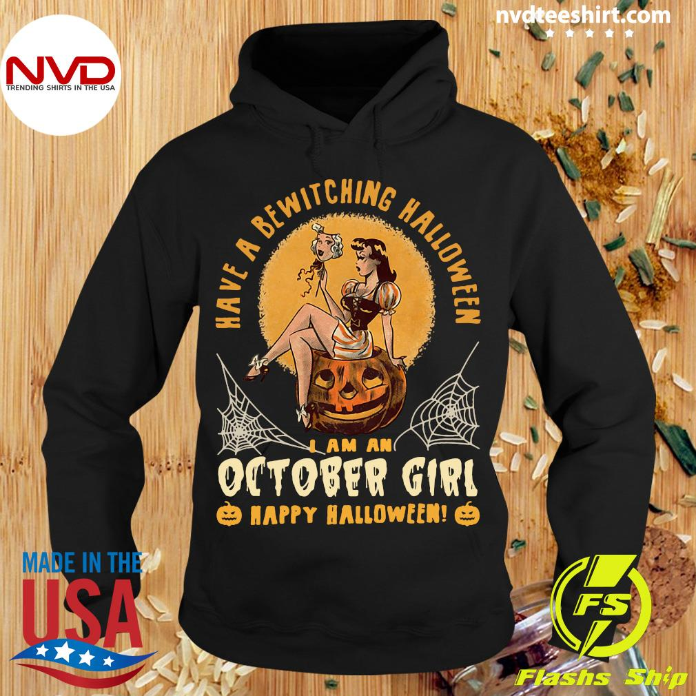 Official Have A Bewitching Halloween I Am A October Girl Happy Halloween Shirt Hoodie