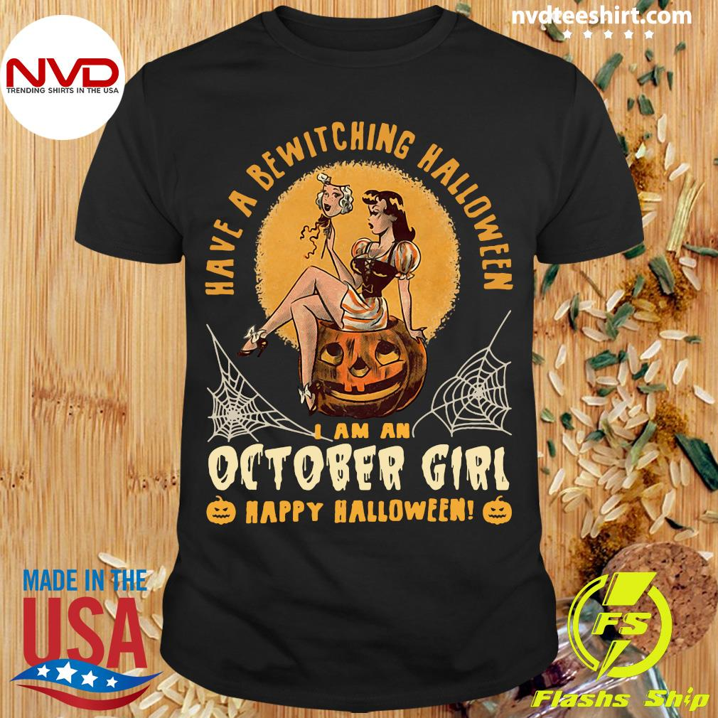 Official Have A Bewitching Halloween I Am A October Girl Happy Halloween Shirt