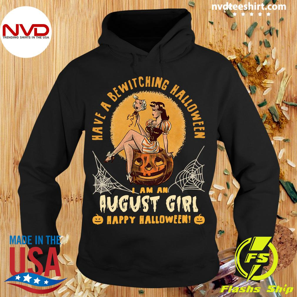 Official Have A Bewitching Halloween I Am An August Girl Happy Halloween Shirt Hoodie