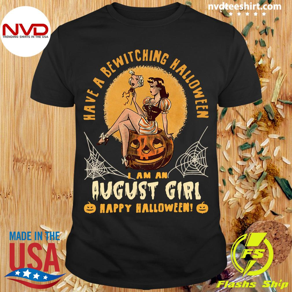 Official Have A Bewitching Halloween I Am An August Girl Happy Halloween Shirt