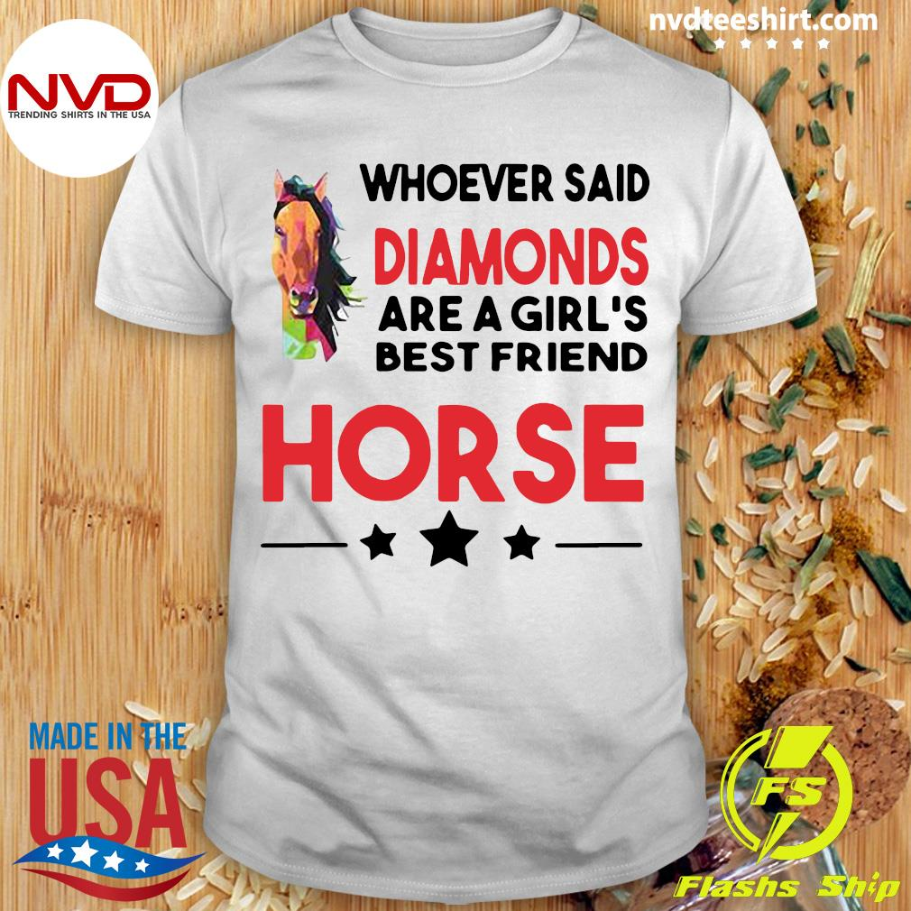 Official Horse Whoever Said Diamonds Are A Girl's Best Friend Horse Shirt