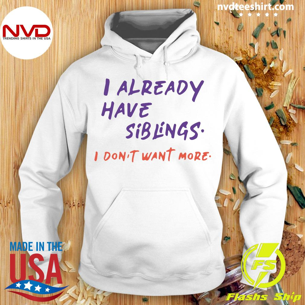Official I Already Have Siblings I Don't Want More Shirt Hoodie