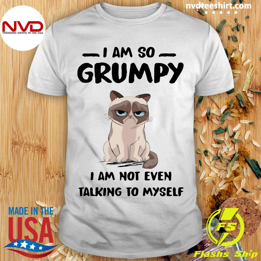 Official I Am So Grumpy I Am Not Even Talking To Myself Cat Shirt
