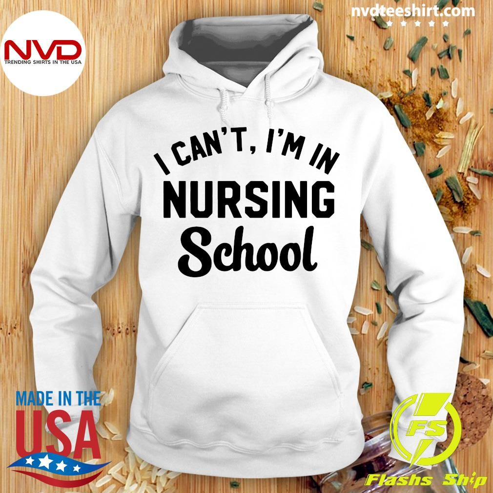 Official I Can't I'm In Nursing School Shirt Hoodie