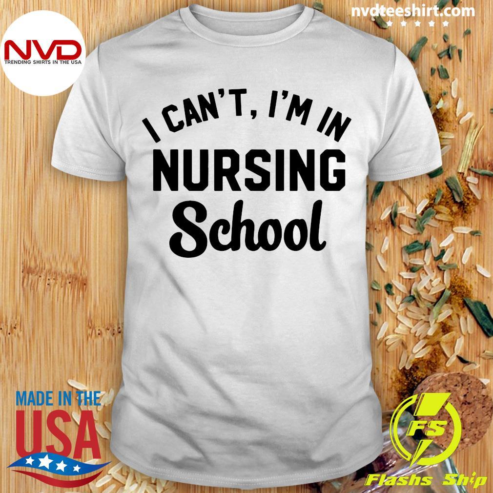Official I Can't I'm In Nursing School Shirt