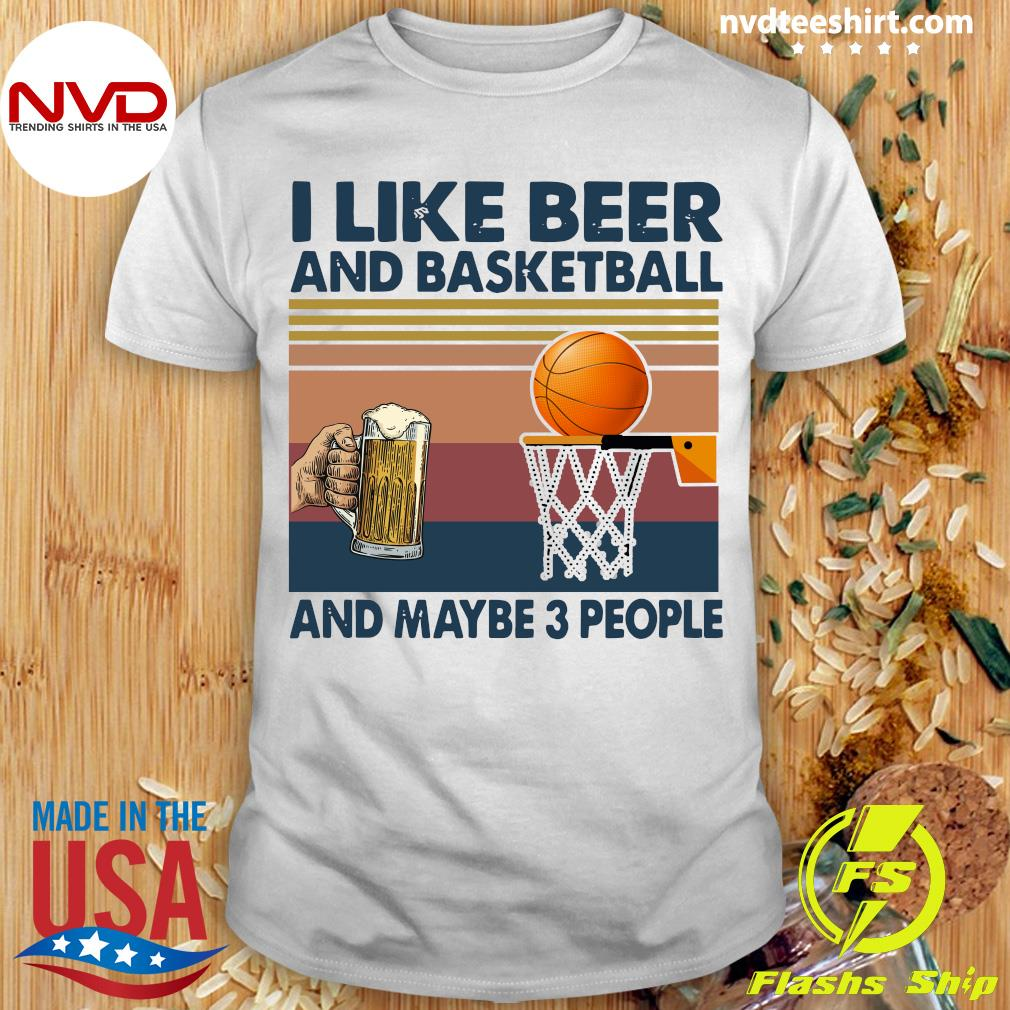 Official I Like Beer And Basketball And Maybe 3 People Vintage Shirt