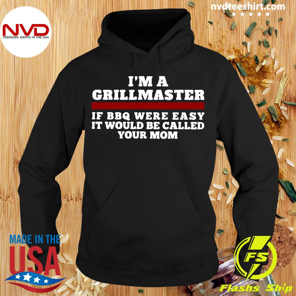 Official I'm A Grill Master Of Bbq Were Easy It Would Be Called Your Mom Shirt Hoodie