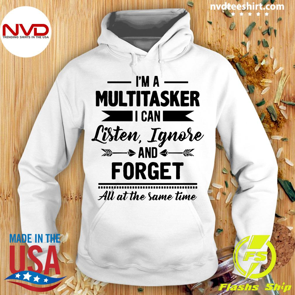 Official I'm A Multitasker I Can Listen Ignore And Forget All At The Same Time I'm A Multitasker Shirt Hoodie