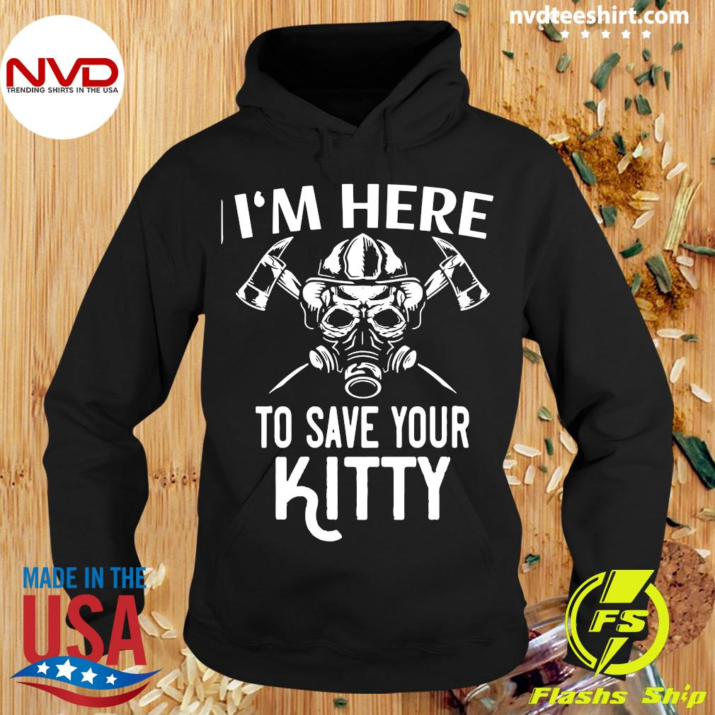 Official I'm Here To Save Your Kitty Shirt Hoodie