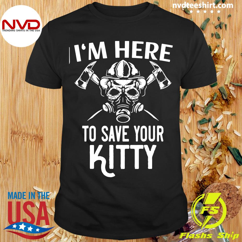 Official I'm Here To Save Your Kitty Shirt