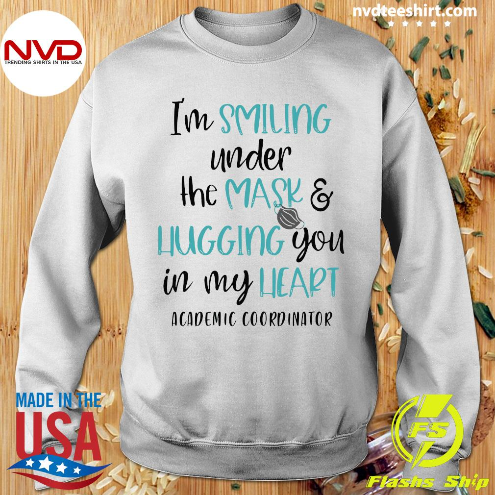 Official I'm Smiling Under The Mask And Hugging You In My Heart Academic Coordinator Shirt Sweater