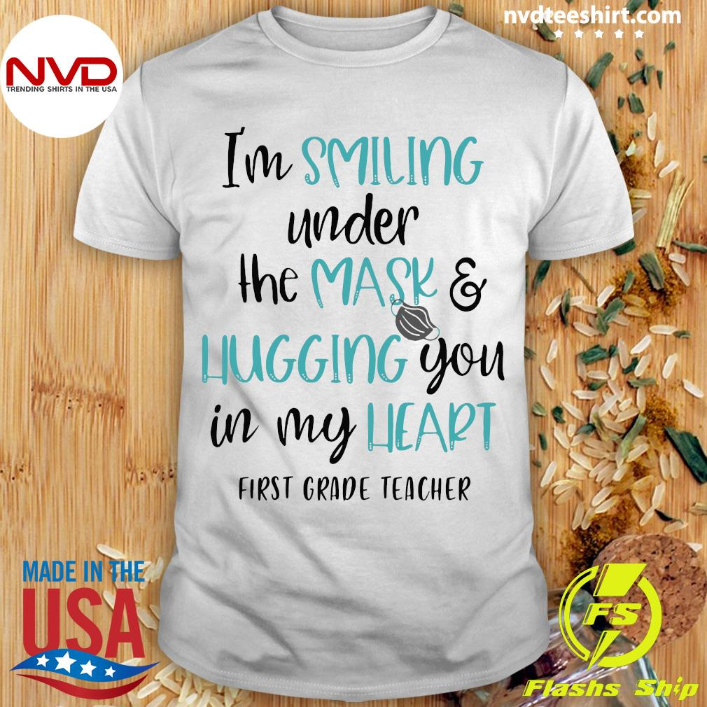 Official I'm Smiling Under The Mask And Hugging You In My Heart First Grade Teacher Shirt