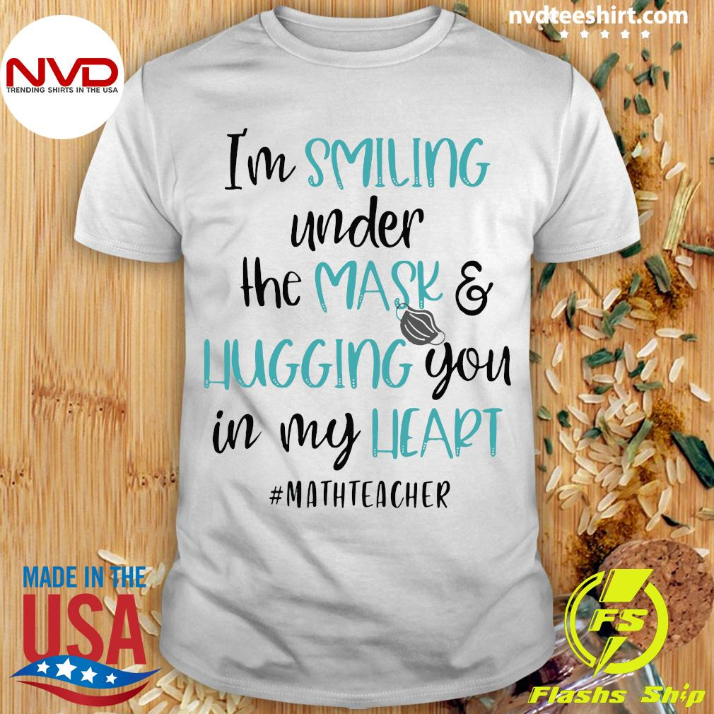 Official I'm Smiling Under The Mask And Hugging You In My Heart Math Teacher Shirt