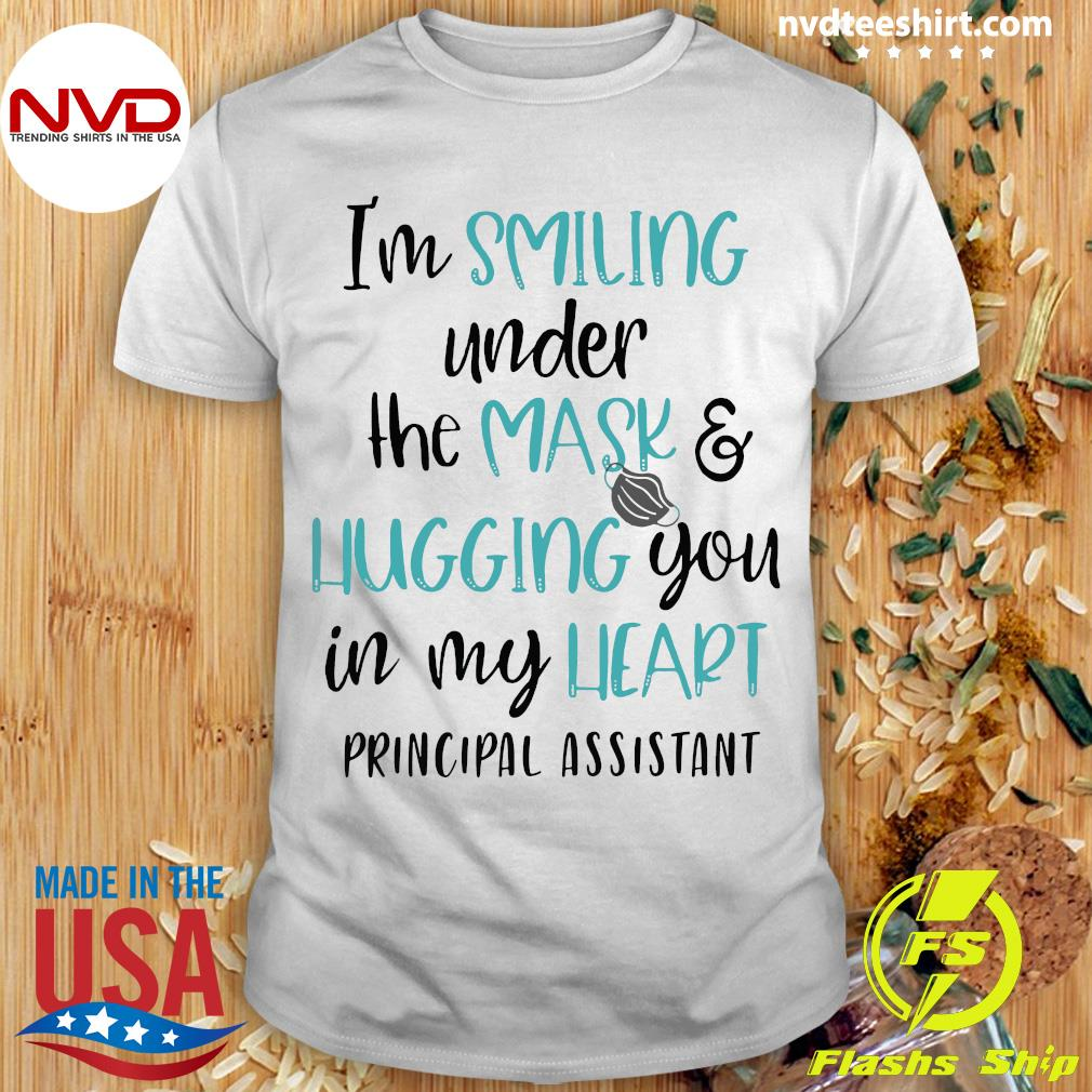 Official I'm Smiling Under The Mask And Hugging You In My heart Principal Assistant Shirt