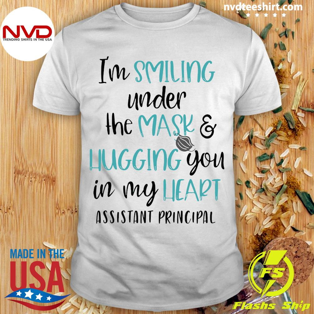 Official I'm Smiling Under The Mask And Hugging You In My heart School Assistant Principal Shirt
