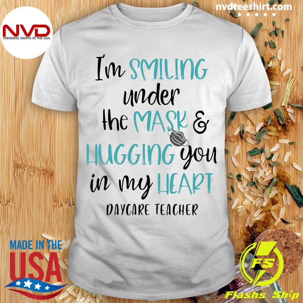 Official I'm Smiling Under The Mask And Hugging You In My Heart School Daycare Teacher Shirt