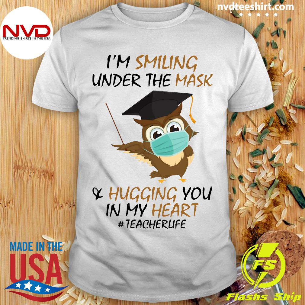 Official I'm Smiling Under The Mask And Hugging You In My Heart #Teacherlife Shirt
