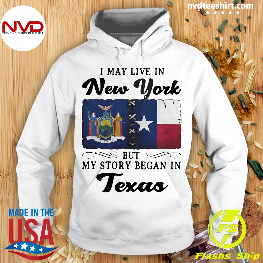 Official I May Live In New York But My Story Began In Texas Shirt Hoodie