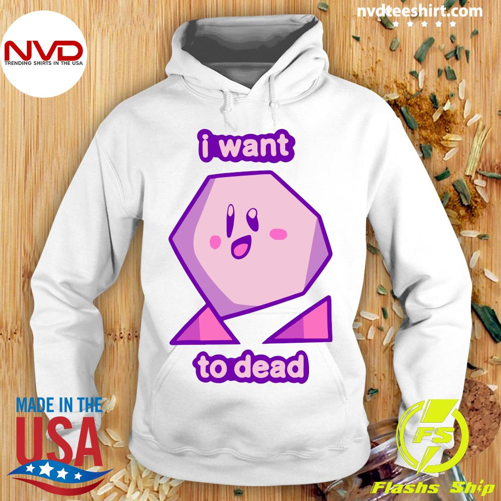 Official I Want To Dead Shirt Hoodie