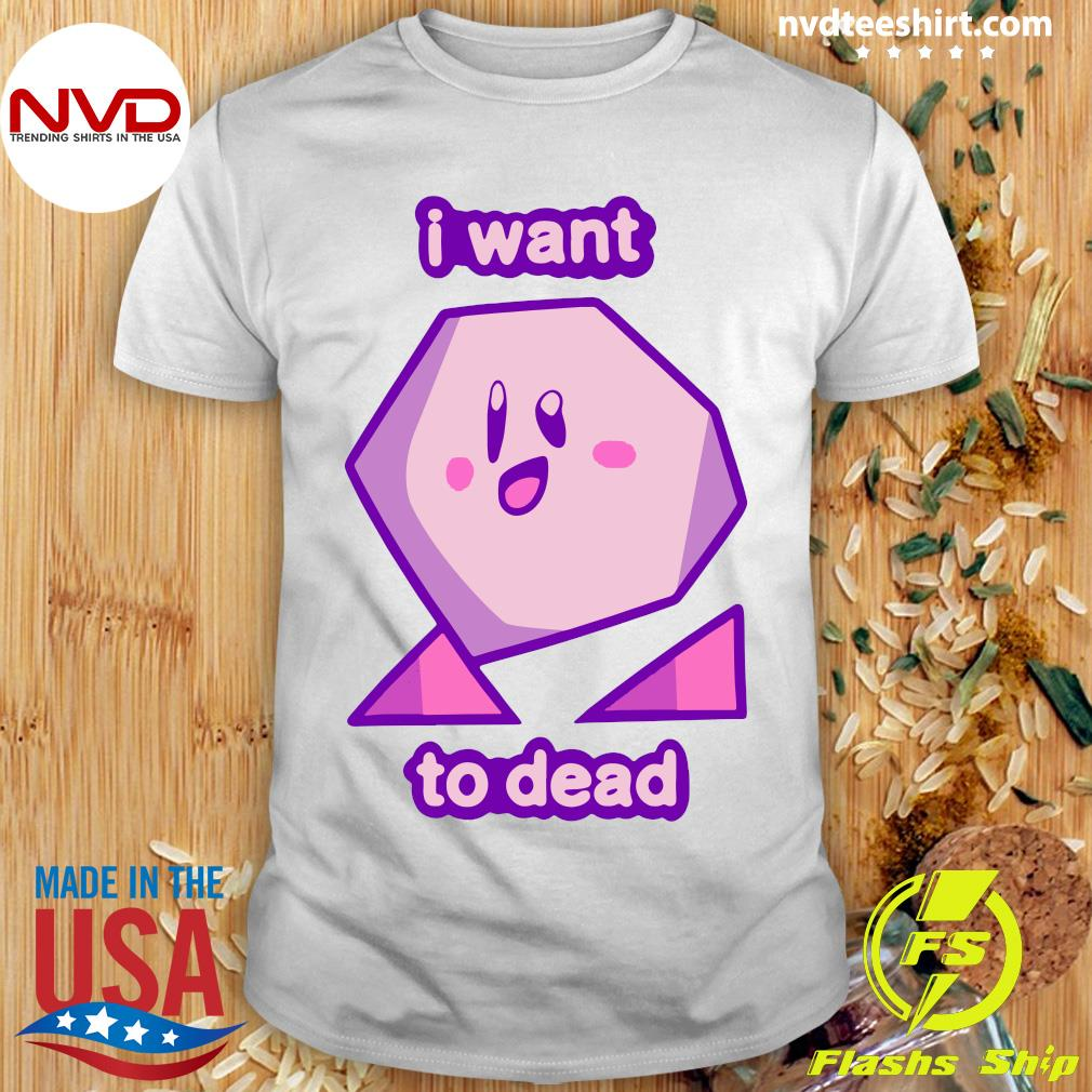 Official I Want To Dead Shirt