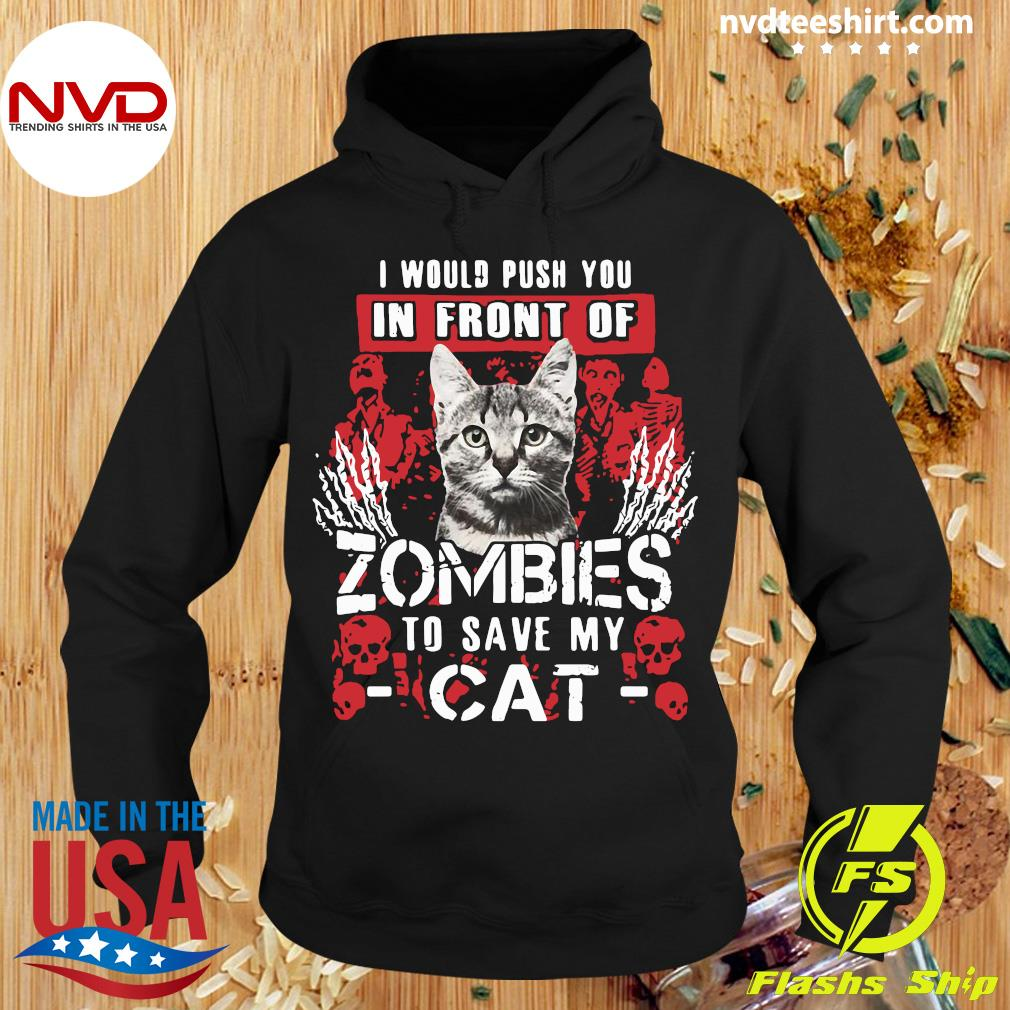 Official I Would Push You In Front Of Zombies To Save My Cat Shirt Hoodie