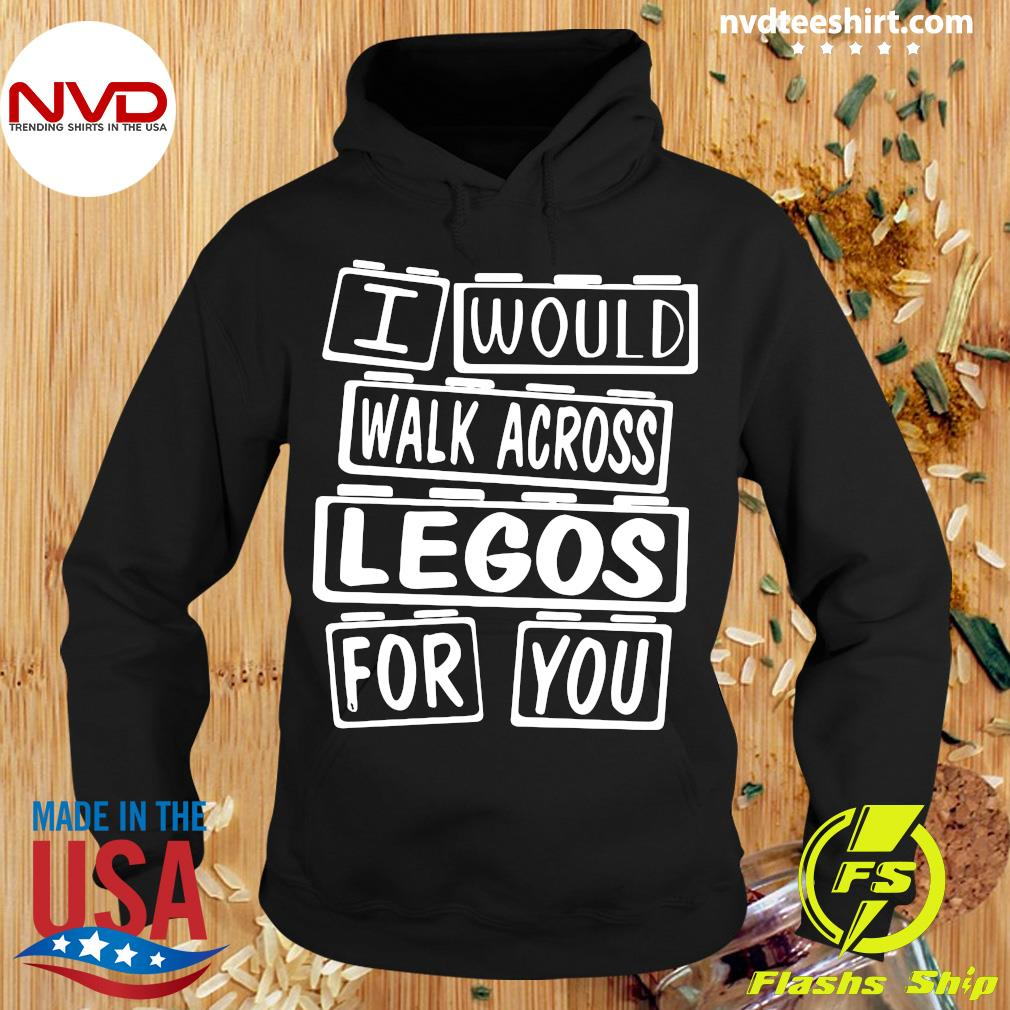 Official I Would Walk Across Legos For You Shirt Hoodie