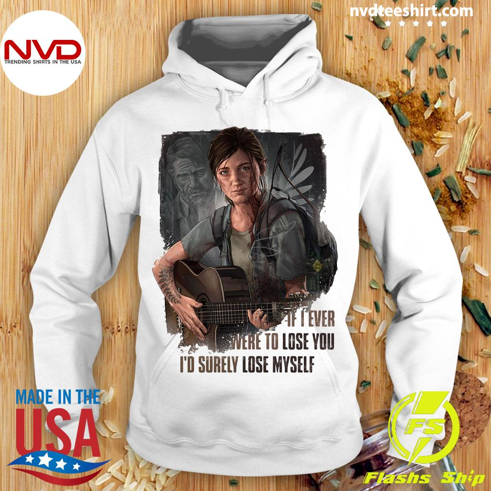 Official If I Ever Were To Lose You I'd Surely Lose Myself Shirt Hoodie