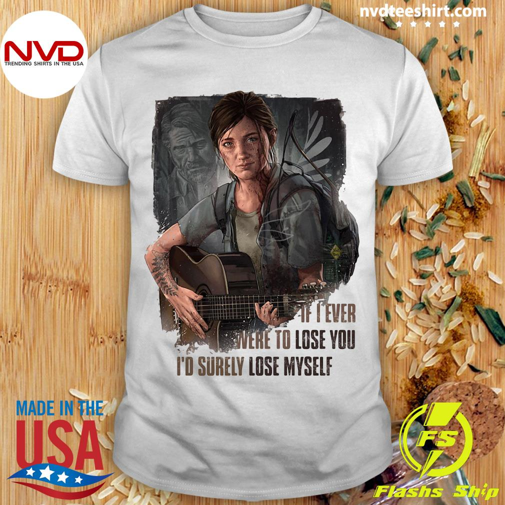 Official If I Ever Were To Lose You I'd Surely Lose Myself Shirt