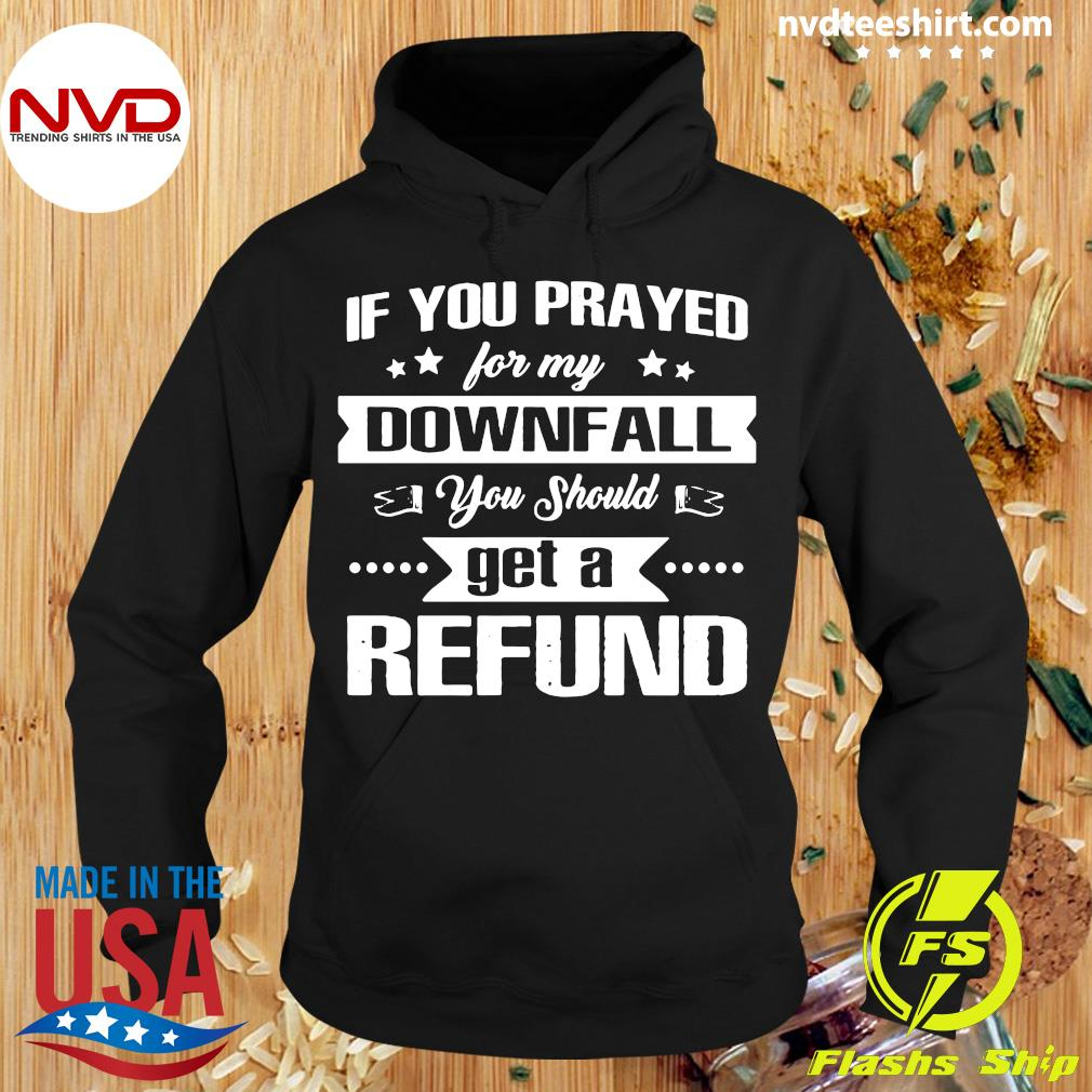 Official If You Prayed For My Downfall All You Should Get A Refund Shirt Hoodie