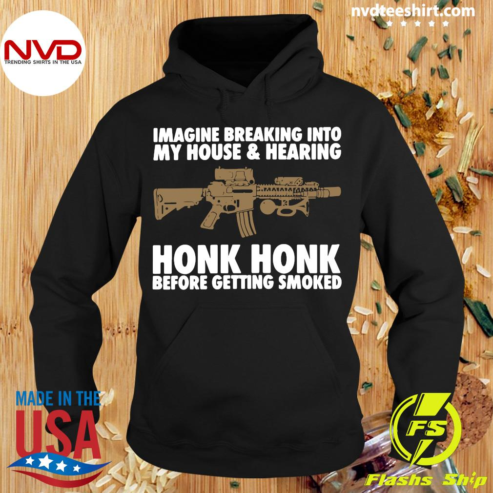 Official Imagine Breaking Into My House And Hearing Honk Honk Before Getting Smoked Shirt Hoodie