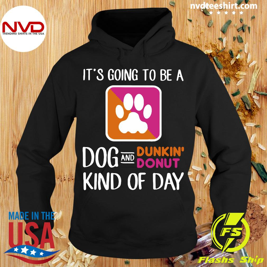 Official It's Going To Be A Dog And Dunkin' Donut Kind Of Day Shirt Hoodie