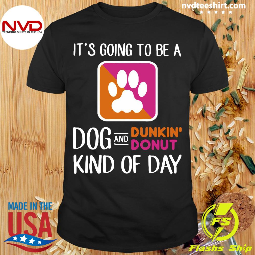 Official It's Going To Be A Dog And Dunkin' Donut Kind Of Day Shirt