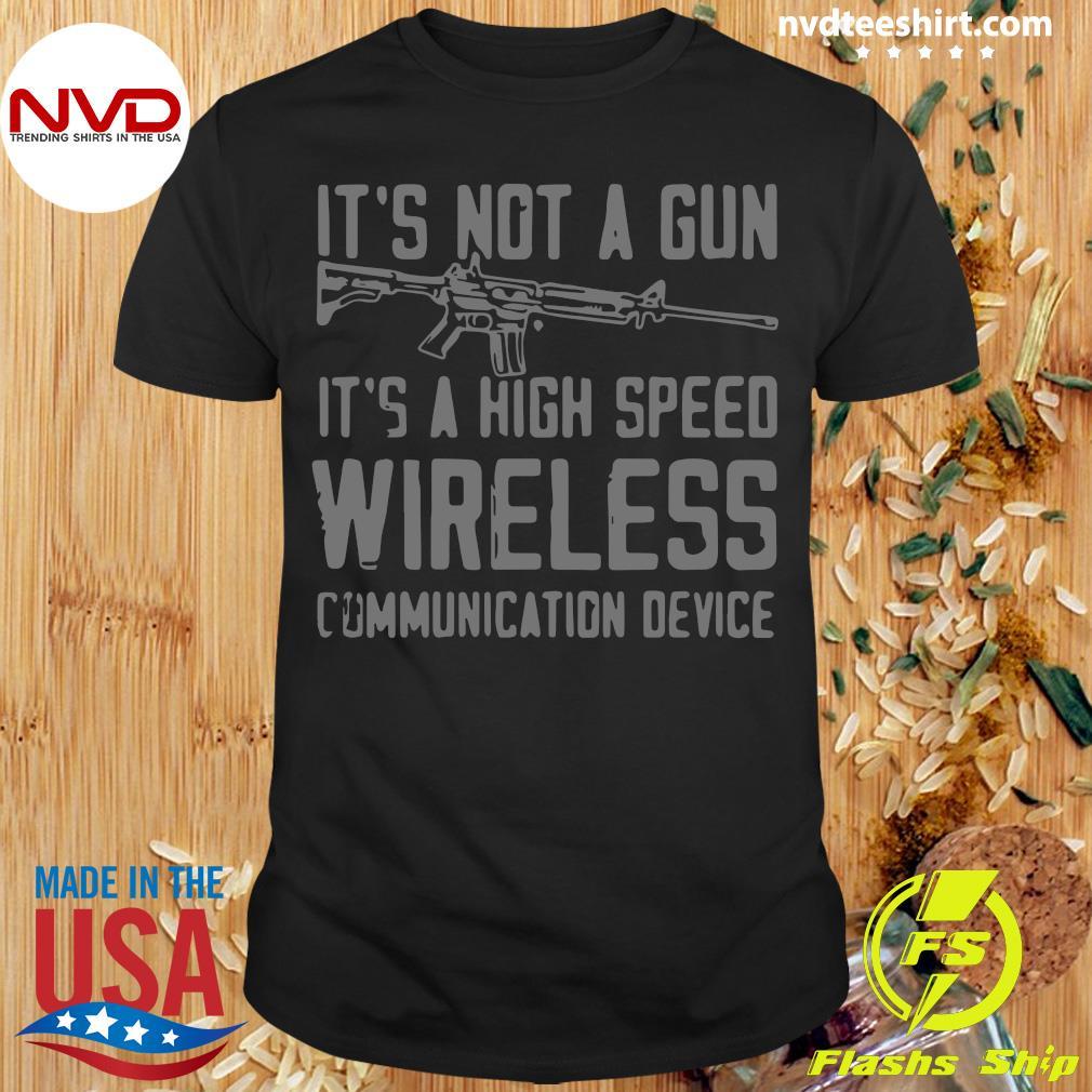 Official It's Not A Gun It's A High Speed Wireless Communication Device Shirt