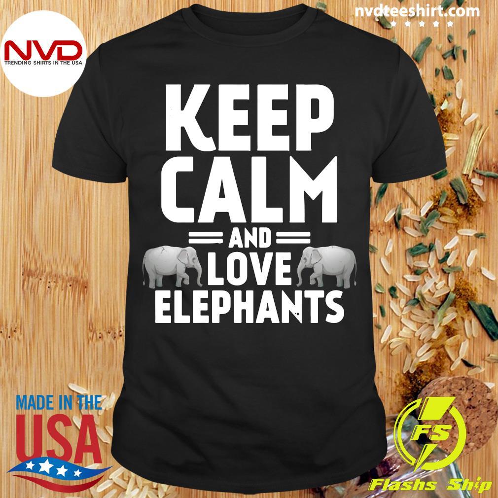 Official Keep Calm And Love Elephants Shirt